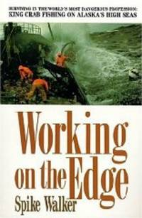 image of Working on the Edge: Surviving In the World's Most Dangerous Profession: Ki ng Crab Fishing on Alaska's HighSeas