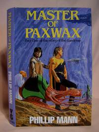 image of MASTER OF PAXWAX.; BOOK ONE OF THE STORY OF PAWL PAXWAX, THE GARDENER