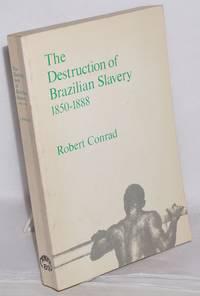 The destruction of Brazilian slavery; 1850-1888