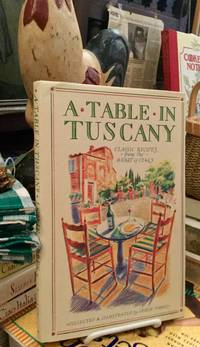 A table in Tuscany  Classic recipes from the heart of Italy