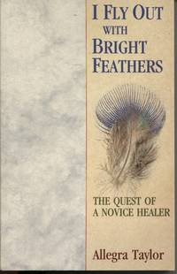 I FLY OUT WITH BRIGHT FEATHERS The Quest of a Novice Healer