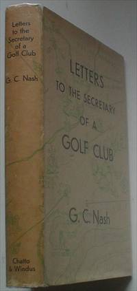 LETTERS TO THE SECRETARY OF A GOLF CLUB by NASH. GEORGE. C.; MILLET. CHRISTOPHER. Illustrates - First Edition - from Paul Foster Books (SKU: 7646)