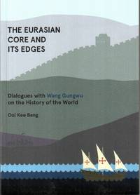 The Eurasian Core and Its Edges: Dialogues with Wang Gungwu on the History of the World