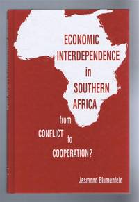 ECONOMIC INTERDEPENDENCE IN SOUTHERN AFRICA, from Conflict to Cooperation?