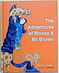 The Adventures of Moose and Mr. Brown by  Paul Smith - First Edition stated, First Printing by numberline - from West of Eden Books (SKU: 10912)