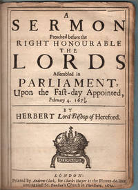 A sermon preached before the Right Honourable the Lords assembled in Parliament, upon the fast-day appointed, February 4. 1673/4.