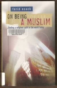 ON BEING A MUSLIM Finding a Religious Path in the World Today