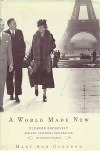 A World Made New: Eleanor Roosevelt and the Universal Declaration of Human Rights by  Mary Ann Glendon - Hardcover - Cloth/dust jacket  Octavo - 2001 - from San Francisco Book Company and Biblio.com