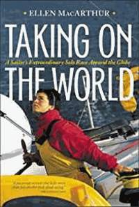 image of Taking on the World : A Sailor's Extraordinary Solo Race Around the Globe