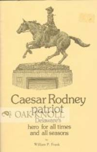 CAESAR RODNEY, PATRIOT, DELAWARE'S HERO FOR ALL TIMES AND ALL SEASONS