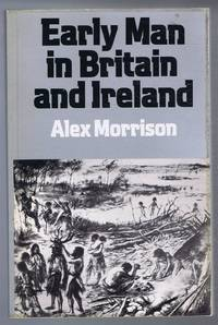 Early Man in Britain and Ireland, An Introduction to Palaeolithic and Mesolithic Cultures