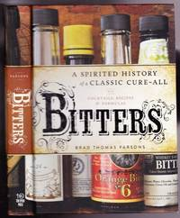 Bitters:  A Spirited History of a Classic Cure-All, with Cocktails, Recipes, and Formulas  -(REVIEW COPY - with Review Card loosely laid in)-