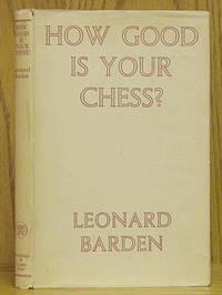 How Good is Your Chess? by  Leonard Barden - 1st ed. [Stated]. - 1957 - from Schroeder's Book Haven and Biblio.com