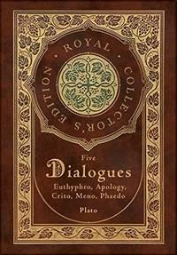 image of Plato: Five Dialogues: Euthyphro, Apology, Crito, Meno, Phaedo (Royal Collector's Edition) (Case Laminate Hardcover with Jacket)