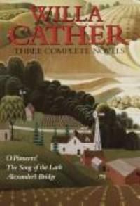 image of Willa Cather : Three Complete Novels
