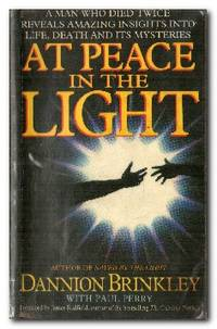 At Peace In The Light  A man who died twice reveals amazing insights into  life, death and its mysteries