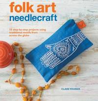 image of Folk Art Needlecraft : 35 Step-By-step Projects Using Traditional Motifs from Across the Globe