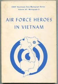 Air Force Heroes in Vietnam: USAF Southeast Asia Monograph Series, Volume VII, Monograph 9
