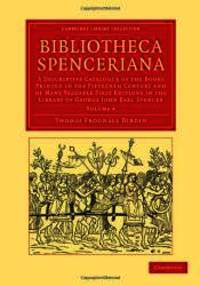 image of Bibliotheca Spenceriana: A Descriptive Catalogue of the Books Printed in the Fifteenth Century and of Many Valuable First Editions in the Library of ... Publishing and Libraries) (Volume 4)