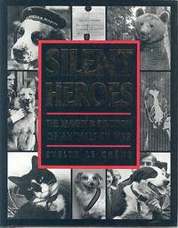 Silent Heroes : The Bravery and Devotion of Animals in War