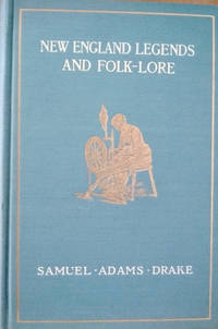 Book of New England Legends and Folk Lore in Prose and Poetry