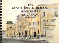 The Argyll and Sutherland Highlanders of Canada (Princess Louise's): A Collection of Watercolours by MWO M. McGlashon