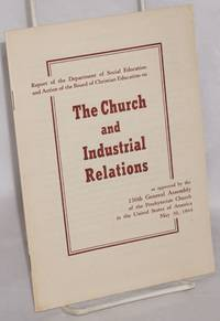 image of Report of the Department of Social Education and Action of the Board of Christian Education on the Church and Industrial Relations, as approved by the 156th General Assembly of the Presbyterian Church in the United States of America, May 30, 1944
