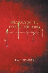 Precious in the Eyes of the Lord by  Ray E Atwood - Paperback - 2017 - from ThriftBooks and Biblio.com