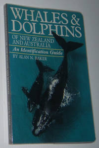 WHALES AND DOLPHINS OF NEW ZEALAND AND AUSTRALIA: An Identification Guide