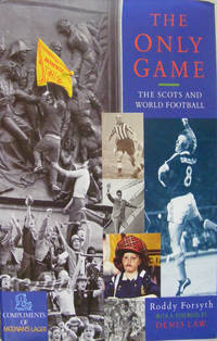 The Only Game: The Scots and World Football by  Roddy Forsyth - Hardcover - 1990 - from Hanselled Books and Biblio.co.uk