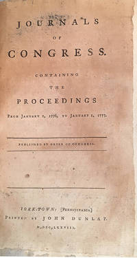 Journals of Congress: Containing the Proceedings from January 1, 1776, to January 1, 1777; Published by Order of Congress