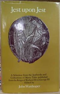 image of Jest Upon Jest:  A Selection from the Jestbooks and Collections of Merry  Tales Published from the Reign of Richard III to George III