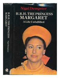 H.R.H. the Princess Margaret, a life unfulfilled / Nigel Dempster