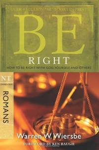 Be Right - Romans: How to be Right with God, Yourself,and Others