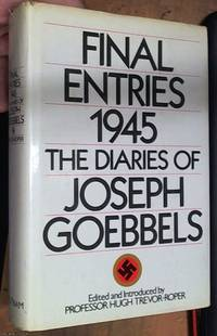 image of Final Entries 1945: The Diaries of Joseph Goebbels Edited, Introduced, and Annotated by Prof Hugh Trevor-Roper