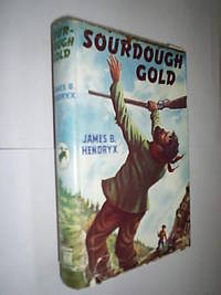 Sourdough Gold by Hendryx James B - 1st UK Ed - 1957 - from Flashbackbooks (SKU: biblio2184 F21475)