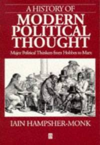 A History of Modern Political Thought: Major Political Thinkers from Hobbes to Marx by Iain Hampsher-Monk