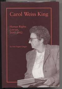 CAROL WEISS KING. HUMAN RIGHTS LAWYER, 1895-1952.