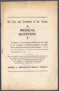 [wrapper title] The care and treatment of the insane, a medical question?: How the Odell Lunacy Law has destroyed the influence of the medical superintendents of the state hospitals for the insane, and subjected both the finances and employes [sic] of these great humanitarian institutions to political control.