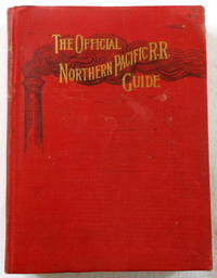 The Official Northern Pacific Railroad Guide for the Use of Tourists and Travelers Over the Lines of the Northern Pacific Railroad and Its Branches