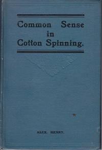 image of Common Sense Cotton Spinning.  A Handbook for Spinners and Piecers, Containing Practical Hints on the Management of the Spinning Mule, and Showing Some of the Causes of the Excessive Breakage of Ends