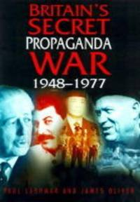 Britain's Secret Propaganda War : The Foreign Office and The Cold War, 1948-77