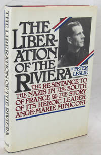 Liberation of the Riviera: Resistance to the Nazis in the South of France and the Story of Its Heroic Leader Ange Marie Miniconi