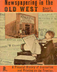Newspapering in the Old West: A Pictorial History of Journalism and Printing on the Frontier