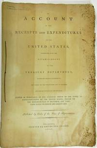 AN ACCOUNT OF THE RECEIPTS AND EXPENDITURES OF THE UNITED STATES, COMMENCING WITH THE ESTABLISHMENT OF THE TREASURY DEPARTMENT, UNDER THE PRESENT GOVERNMENT, AND ENDING ON THE THIRTY-FIRST DAY OF DECEMBER, ONE THOUSAND SEVEN HUNDRED AND NINETY-ONE. STATED IN PURSUANCE OF THE STANDING ORDER OF THE HOUSE OF REPRESENTATIVES OF THE UNITED STATES, PASSED ON THE THIRTIETH DAY OF DECEMBER, ONE THOUSAND SEVEN HUNDRED AND NINETY-ONE. PUBLISHED BY ORDER OF THE HOUSE OF REPRESENTATIVES