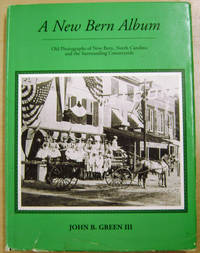 A New Bern Album:  Old Photographs of New Bern, North Carolina and the  Surrounding Countryside