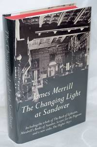 The Changing Light at Sandover: including the whole of The Book of Ephraim  Mirabell's Books of Number  Scripts for the Pageant and a new coda  The Higher Keys