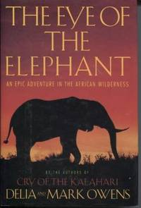 The Eye of the Elephant An Epic Adventure in the African Wilderness