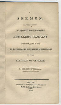 A sermon delivered before the Ancient and Honorable Artillery Company in Boston, June 6, 1808, the hundred and seventieth anniversary of their election of officers.