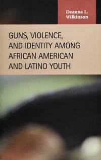 Guns, Violence, and Identity Among African American and Latino Youth (Criminal Justice)